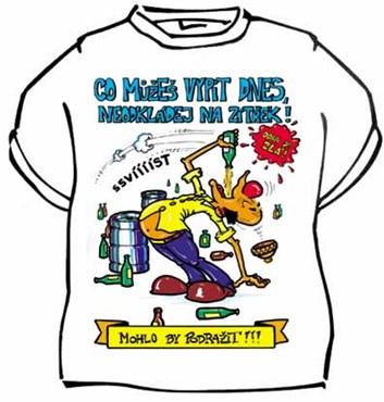 Tričko - Co můžeš vypít dnes, neodkládej na zítřek