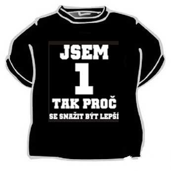 Tričko - Jsem 1 tak proč se snažit být lepší