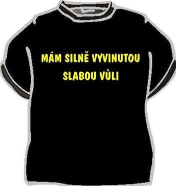 Tričko - Mám silně vyvinutou slabou vůli