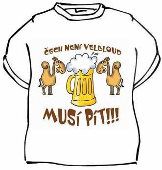 Tričko - Čech není velbloud, musí pít