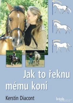 "Kniha ""Jak to řeknu mému koni ""- Kerstin Diacont"